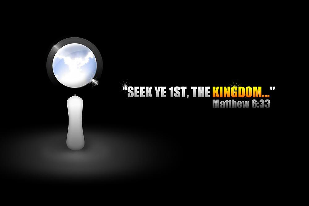 SEEK YE FIRST, THE KINGDOM OF GOD. by webart
