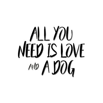 All you need is love and a dog by dogobsession