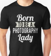 Born To Be A Photograpy Lady Unisex T-Shirt