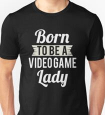 Born To Be A Video Game Lady Unisex T-Shirt
