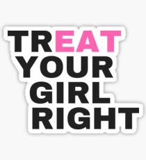 Treat Your Girl Right Sticker