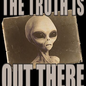 THE TRUTH IS OUT THERE by PapaSquatch
