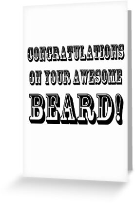 CONGRATULATIONS ON YOUR AWESOME BEARD! by Rob Price