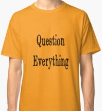 Question Everything (Orwell) Classic T-Shirt