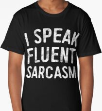 I Speak Fluent Sarcasm Long T-Shirt