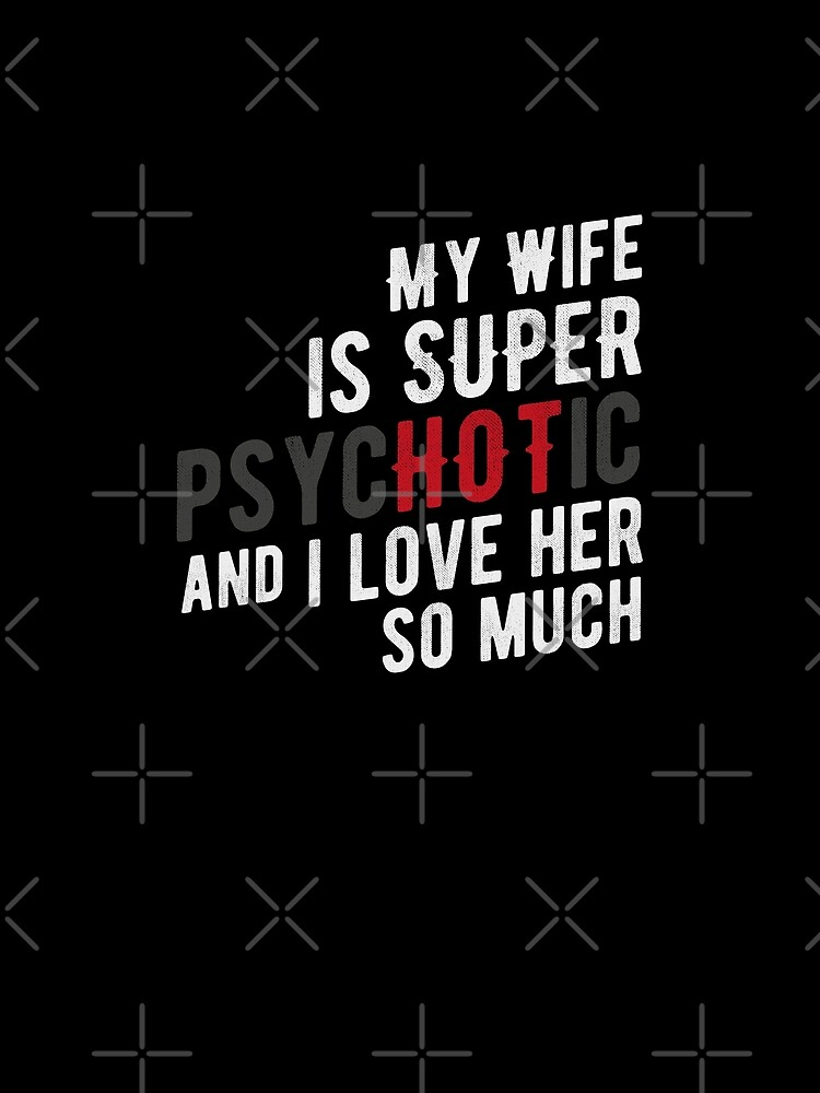my wife is super hot