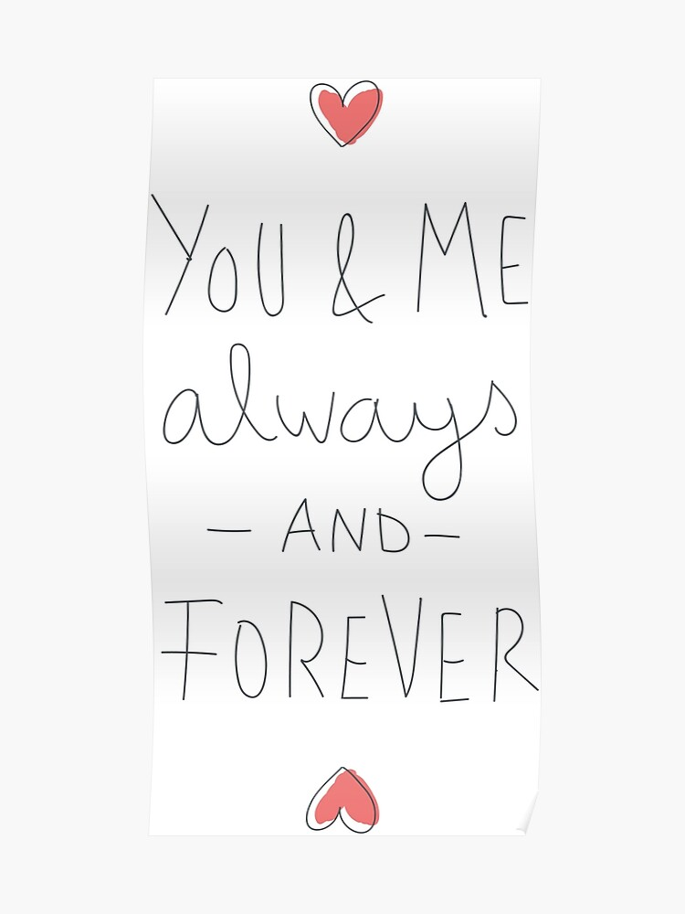 You Me Always And Forever Love Poster By Nexustshirts Redbubble