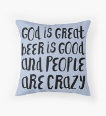 GOD IS GREAT BEER IS GOOD AND PEOPLE ARE CRAZY Throw Pillow