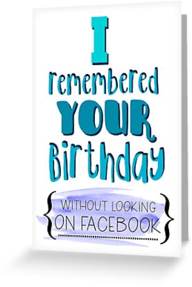 I remembered your birthday without looking on Facebook by Laura-Lise Wong