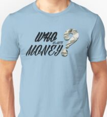 Who wants money? T-Shirt