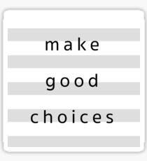 Make Good Choices Sticker