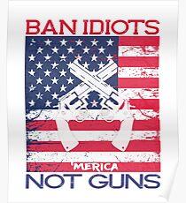 Ban Idiots Not Guns 'Merica Patriotic  Poster