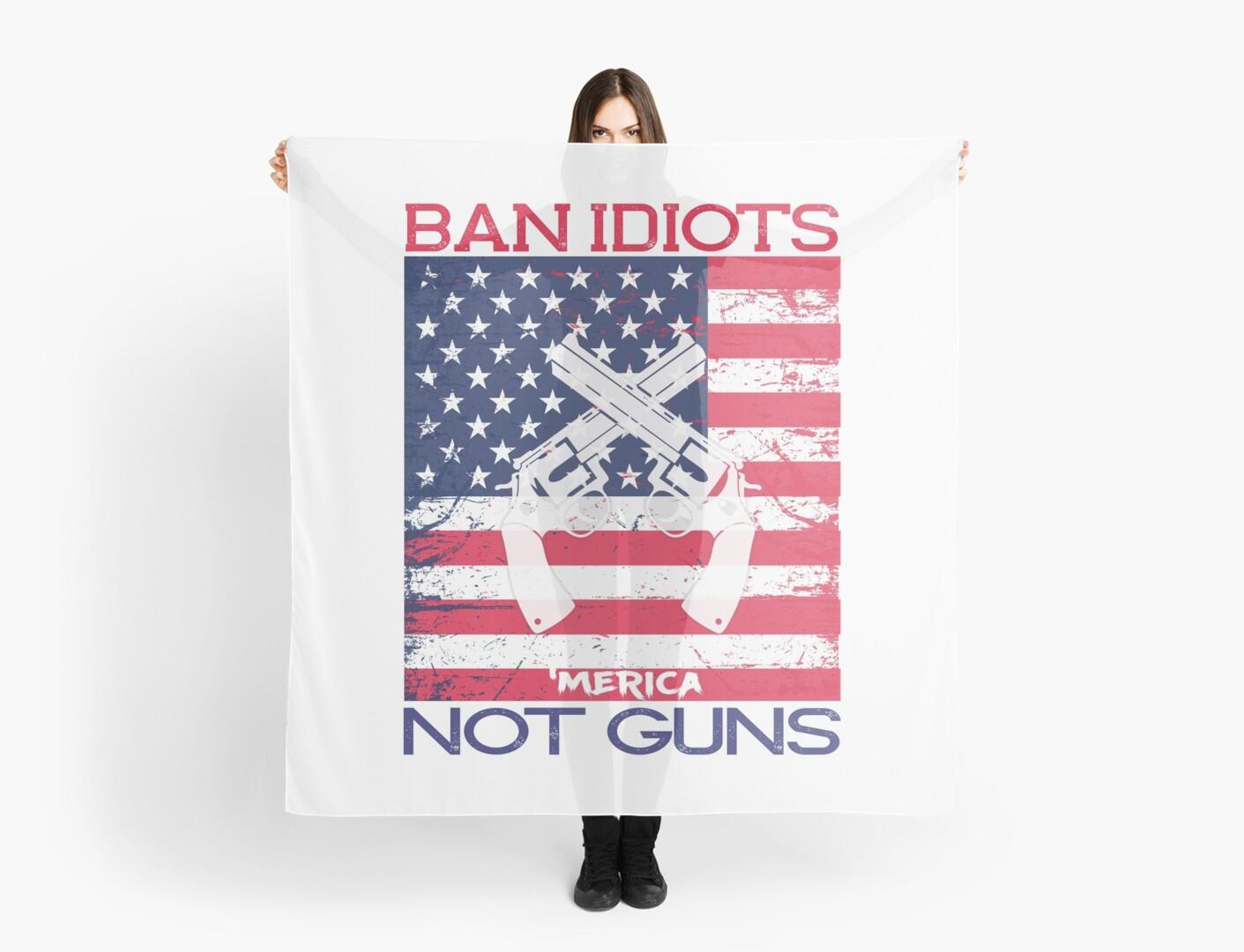 ce6516806b9a Ban Idiots Not Guns  Merica Patriotic