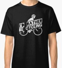 I'd Rather Be Cycling - Mountain Bicycling and Cycling Classic T-Shirt