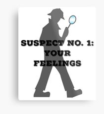 Suspect No. 1: Your Feelings Metal Print