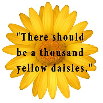 There Should Be One Thousand Yellow Daisies  by Suzeology