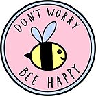 Don't Worry Bee Happy by Brittany Hefren