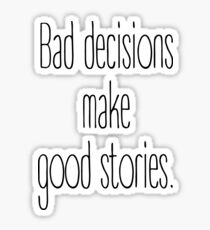 Bad decisions make good stories. Sticker