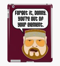 You're Out of Your Element, Donny iPad Case/Skin