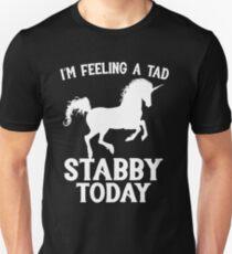 Feeling A Tad Stabby Today Unicorn T-Shirt