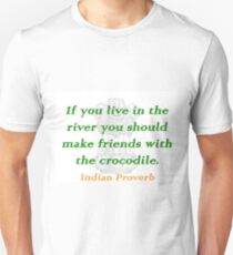 If You Live In the River - Indian Proverb T-Shirt