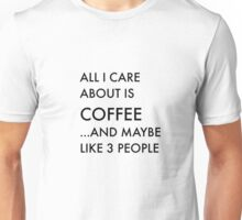 All I care about is coffee Unisex T-Shirt