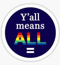 Y'all means all (dark blue) Sticker