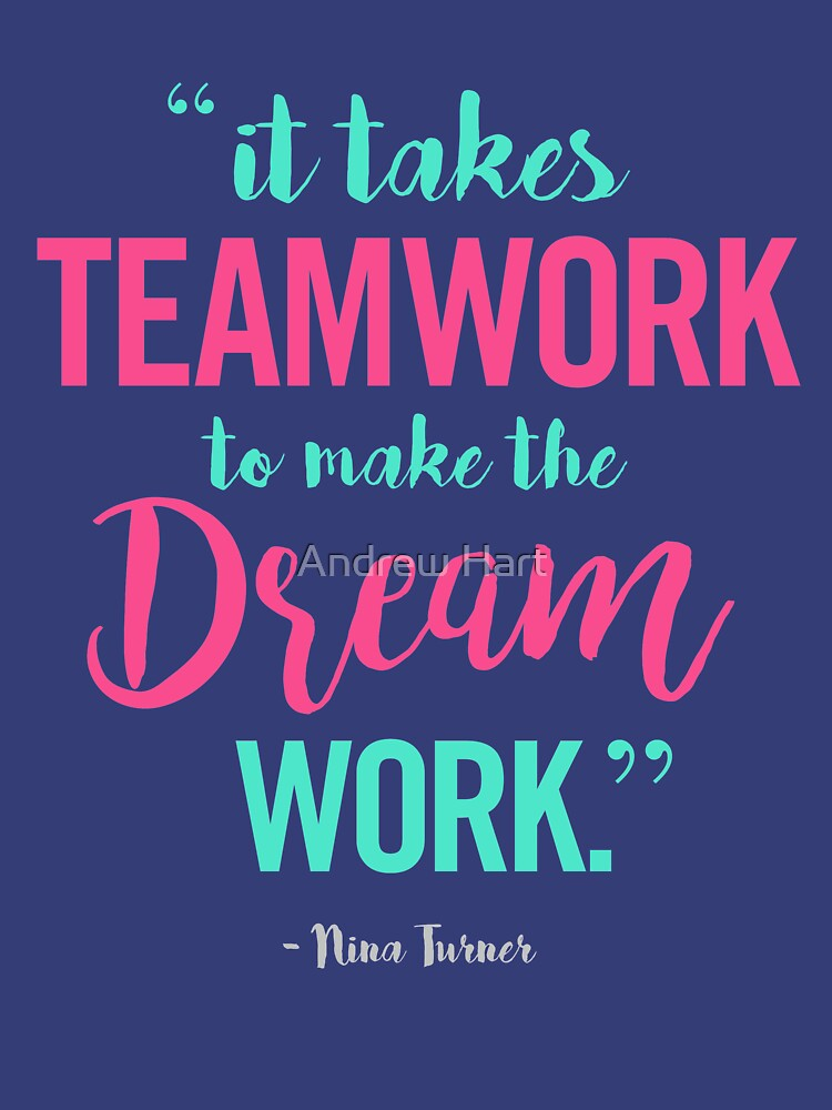 It Takes TEAMWORK To Make The DREAM WORK by AndrewHart