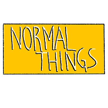 Normal Things  by Nasalinhaler