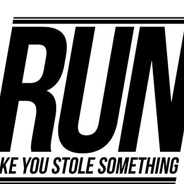 Run Like You Stole Something by JoeIbraham