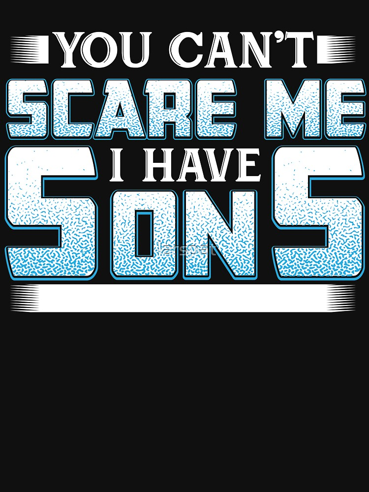 You Can't Scare Me I Have Sons T-Shirt Funny Novelty Cool Tee by larspat