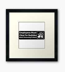 Employees Must Clap For Bubbles Framed Print