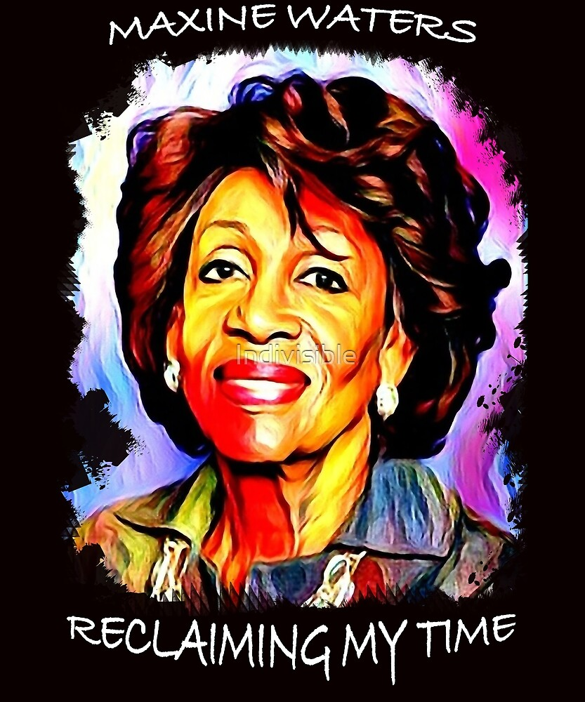 Auntie Maxine Waters Colorful Portrait - Reclaiming My Time by Indivisible