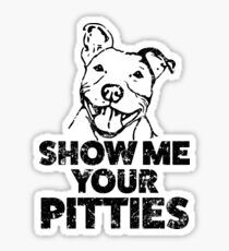 Funny Pitbull Shirt - Show me your pitties  Sticker