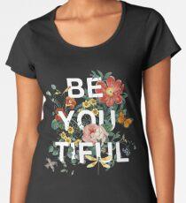 Be You Tiful Premium Scoop T-Shirt