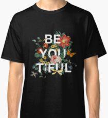 Be You Tiful Classic T-Shirt