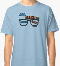 ALL Geeks are REAL Geeks Classic T-Shirt