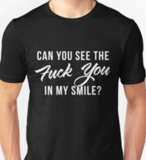 "Can you see the ""Fuck You"" in my smile? T-Shirt"