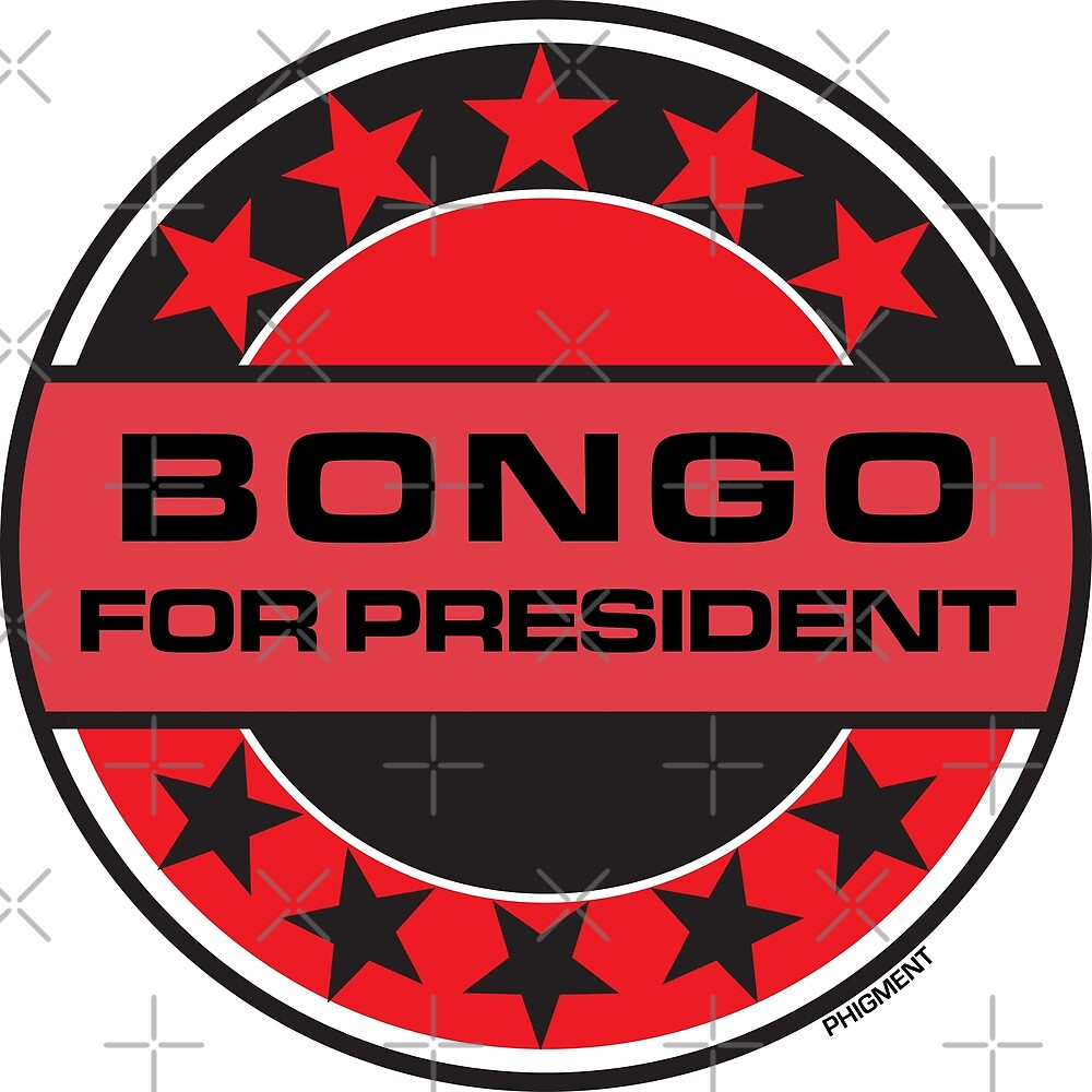 Bongo For President by phigment-art