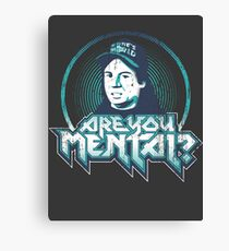 Are You Mental? Canvas Print