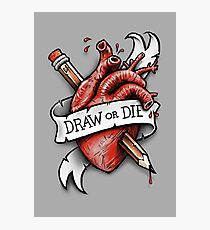 Draw or Die Photographic Print