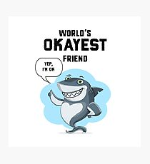 World's Okayest Friend Shark Photographic Print
