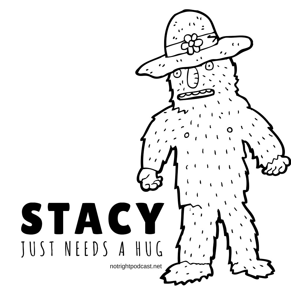Stacy Just Needs A Hug by notrightpodcast