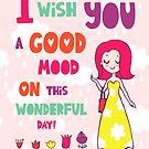 I wish you a good mood on this wonderful day by Ian McKenzie