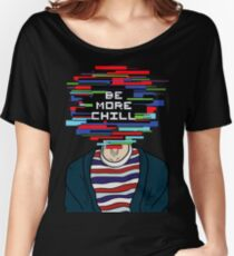 Be More Chill Women's Relaxed Fit T-Shirt