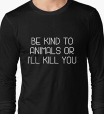 Be Kind to Animals Or I'll Kill You Funny Animal Lovers T-Shirt Gift Long Sleeve T-Shirt