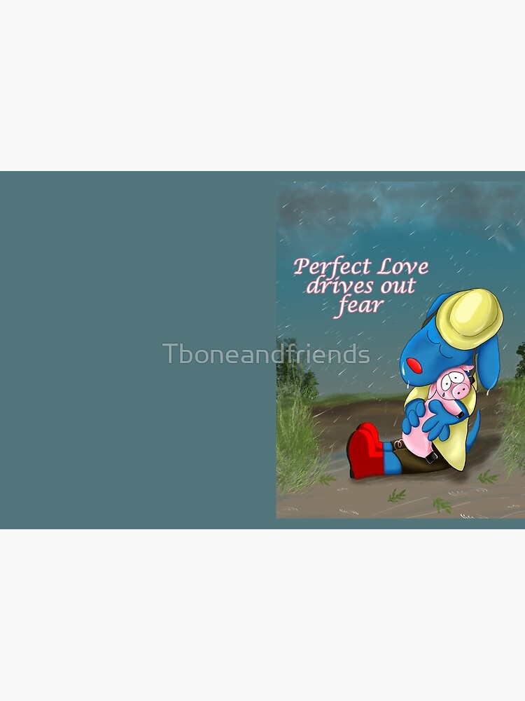 Perfect Love drives out Fear by Tboneandfriends