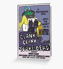 clank, clank, you're dead Greeting Card