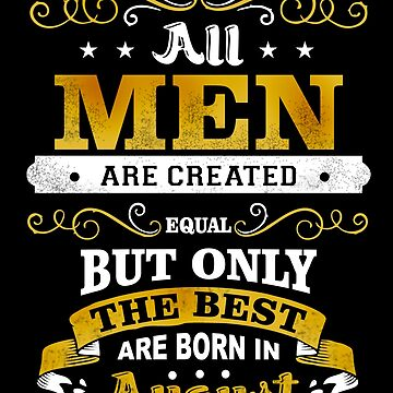 All Men Are Created Equal But Only The Best Are Born In August Shirt by acadelle