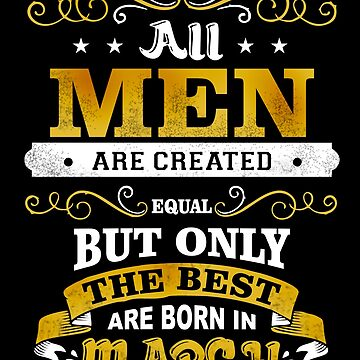 All Men Are Created Equal But Only The Best Are Born In March Shirt by acadelle